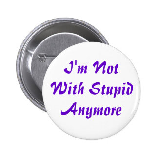 I'm Not With Stupid Anymore 6 Cm Round Badge