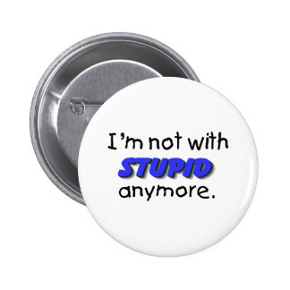 Im Not With Stupid Anymore 6 Cm Round Badge