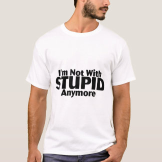 Im Not With Stupid Anymore T-Shirt