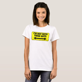 I'M NOT WITH THESE GUYS T-Shirt