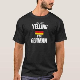 I'm not Yelling, I'm GERMAN T-Shirt