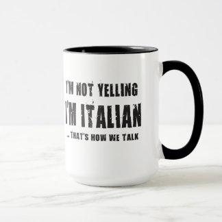 I'M NOT YELLING,I'M ITALIAN...THAT'S HOW WE TALK MUG