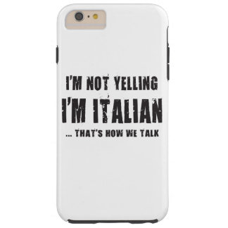 I'M NOT YELLING,I'M ITALIAN...THAT'S HOW WE TALK TOUGH iPhone 6 PLUS CASE