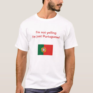 """I'm not yelling I'm just Portuguese!"" T-shirt"