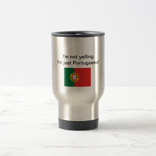 """I'm not yelling I'm just Portuguese!"" travel mug"