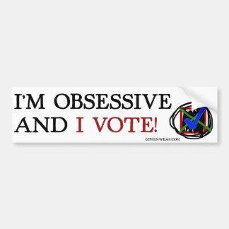 I'm Obsessive And I Vote! Bumper Stickers