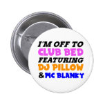 I'm off to club bed funny design 6 cm round badge