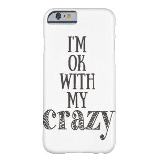 I'm ok with my crazy Funny Quote iPhone 6/6s Case