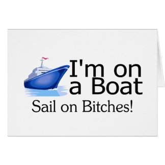 Im On A Boat Greeting Card