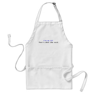 I'm on it That's what she said Adult Apron