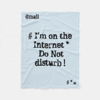 I'm on the Internet. Do not disturb! Fleece Blanket