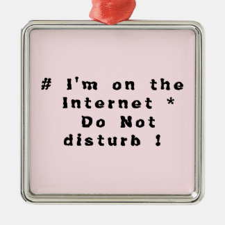 I'm on the Internet. Do not disturb! Metal Ornament