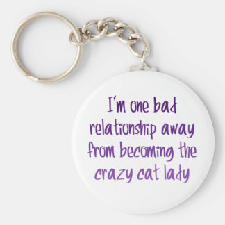 I'm one bad relationship away from... key ring