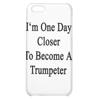 I'm One Day Closer To Become A Trumpeter iPhone 5C Covers
