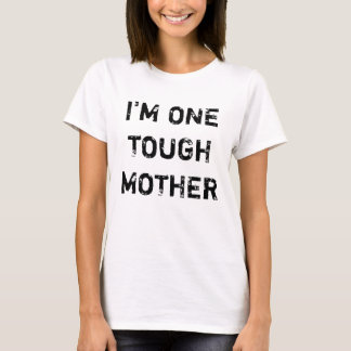 I'M ONE TOUGH MOTHER T-Shirt