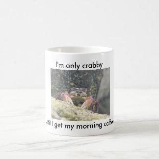 I'm only crabby until I get my morning coffee. Basic White Mug