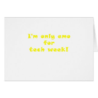Im Only Emo for Tech Week Card