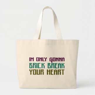 Im Only Gonna Brick Break Your Heart Canvas Bags