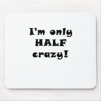 I'm Only Half Crazy Mouse Pad