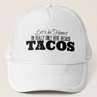 I'm only here because Tacos Trucker Hat