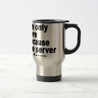 I'm only here because the server is down t-shirt.p mug