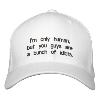 im-only-human-but-you-guys-are-a-bunch-of-idiots01 embroidered hats