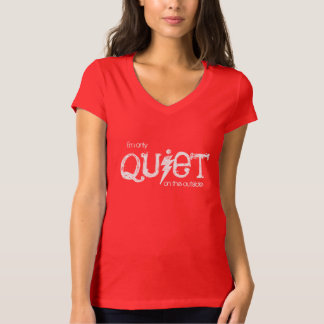 I'm Only Quiet on the Outside T-Shirt