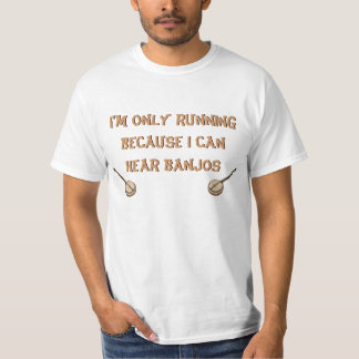 I'm only running because I can hear banjos T-Shirt