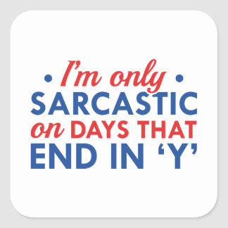 I'm Only Sarcastic Square Sticker