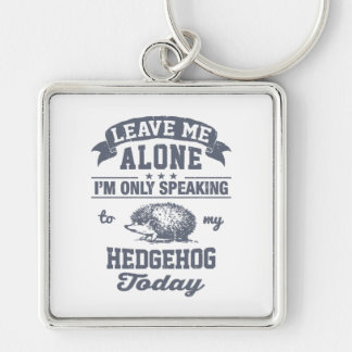 I'm Only Speaking To My Hedgehog Today Key Ring