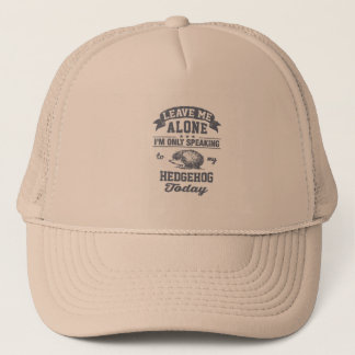 I'm Only Speaking To My Hedgehog Today Trucker Hat