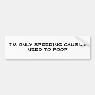 I'M ONLY SPEEDING CAUSE...-BumperStick Bumper Sticker