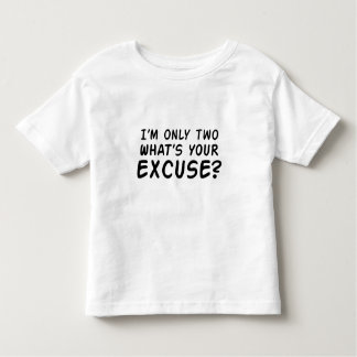 I'm Only Two... What's Your Excuse? Toddler T-Shirt