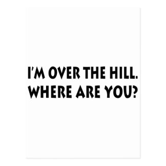 I'm Over  The Hill.  Where Are You? Postcards