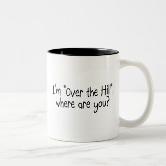 Im Over The Hill Where Are You Two-Tone Coffee Mug
