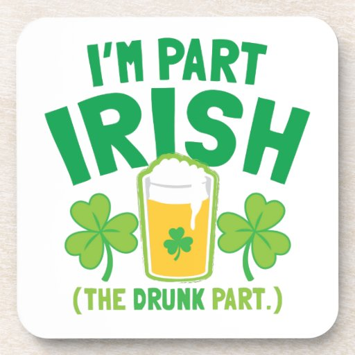I'm PART IRISH (the DRUNK part) with drinks pints Beverage Coasters