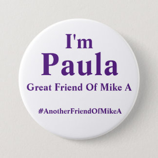 I'm Paula - Great Friend Of Mike A 7.5 Cm Round Badge