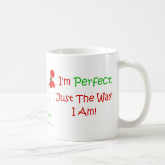 I'm Perfect Just The Way I Am! Coffee Mug
