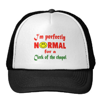I'm perfectly normal for a Clerk of the Chapel. Cap