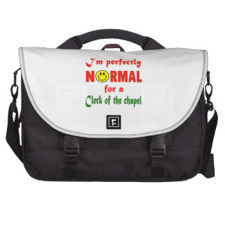 I'm perfectly normal for a Clerk of the Chapel. Commuter Bag