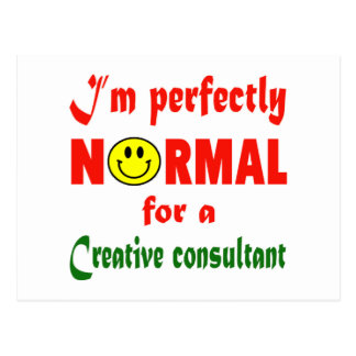 I'm perfectly normal for a Creative consultant. Postcard