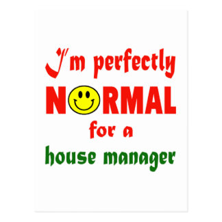 I'm perfectly normal for a House manager. Postcard