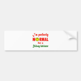 I'm perfectly normal for a Railway lubricator. Bumper Sticker