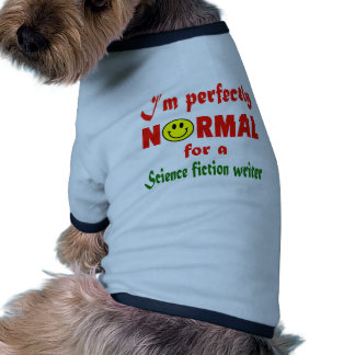 I'm perfectly normal for a Science fiction writer. Dog Tee Shirt