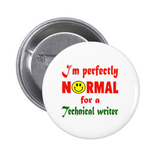 I'm perfectly normal for a Technical writer. 6 Cm Round Badge