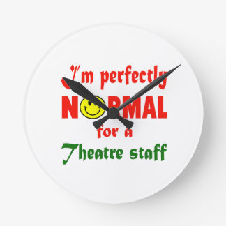 I'm perfectly normal for a Theatre Staff. Clocks