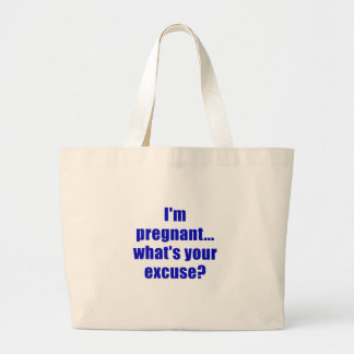 Im Pregnant Whats Your Excuse Tote Bag