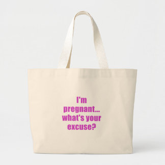 Im Pregnant Whats Your Excuse Bag
