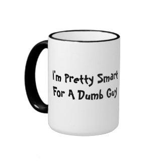"""""""I'm Pretty Smart For A Dumb Guy"""" Mug"""