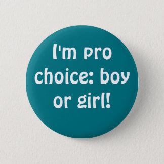 I'm pro choice, boy or girl 6 cm round badge